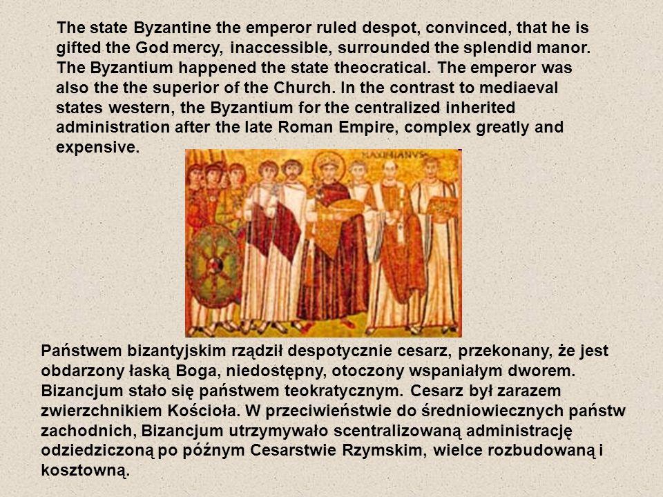 Państwem bizantyjskim rządził despotycznie cesarz, przekonany, że jest obdarzony łaską Boga, niedostępny, otoczony wspaniałym dworem. Bizancjum stało