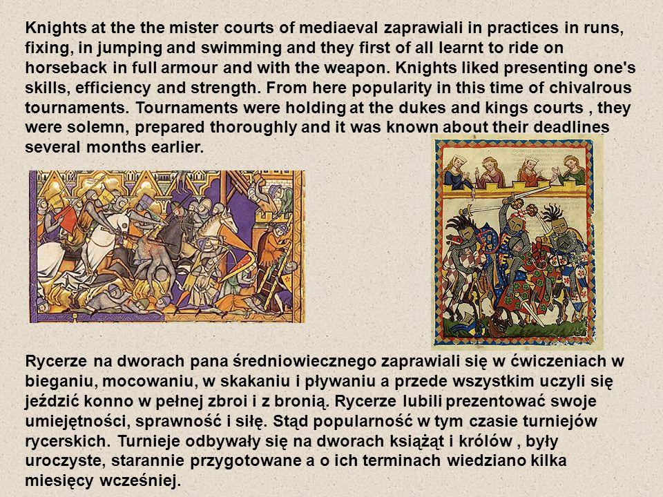Rycerze na dworach pana średniowiecznego zaprawiali się w ćwiczeniach w bieganiu, mocowaniu, w skakaniu i pływaniu a przede wszystkim uczyli się jeźdz