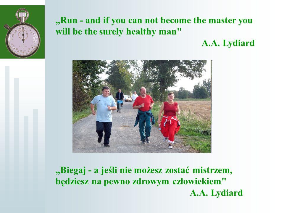 Biegaj - a jeśli nie możesz zostać mistrzem, będziesz na pewno zdrowym człowiekiem A.A.