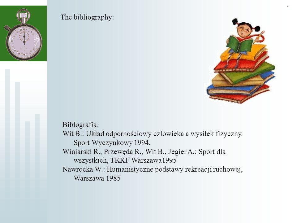Biblografia: Wit B.: Układ odpornościowy człowieka a wysiłek fizyczny. Sport Wyczynkowy 1994, Winiarski R., Przewęda R., Wit B., Jegier A.: Sport dla