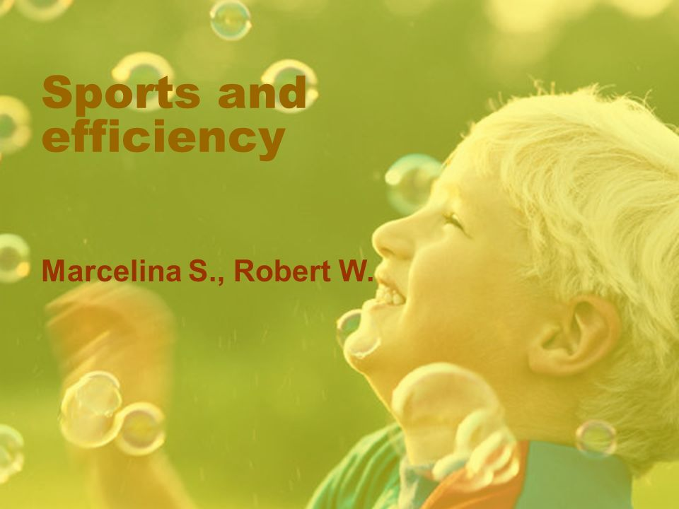 Sports and efficiency Marcelina S., Robert W.