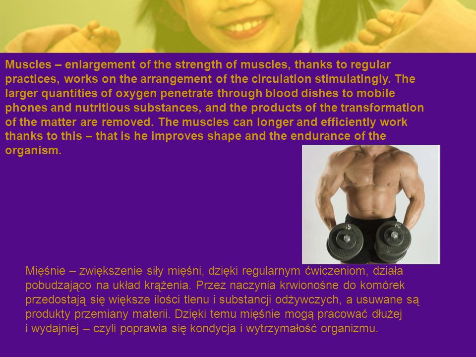 Mięśnie – zwiększenie siły mięśni, dzięki regularnym ćwiczeniom, działa pobudzająco na układ krążenia.