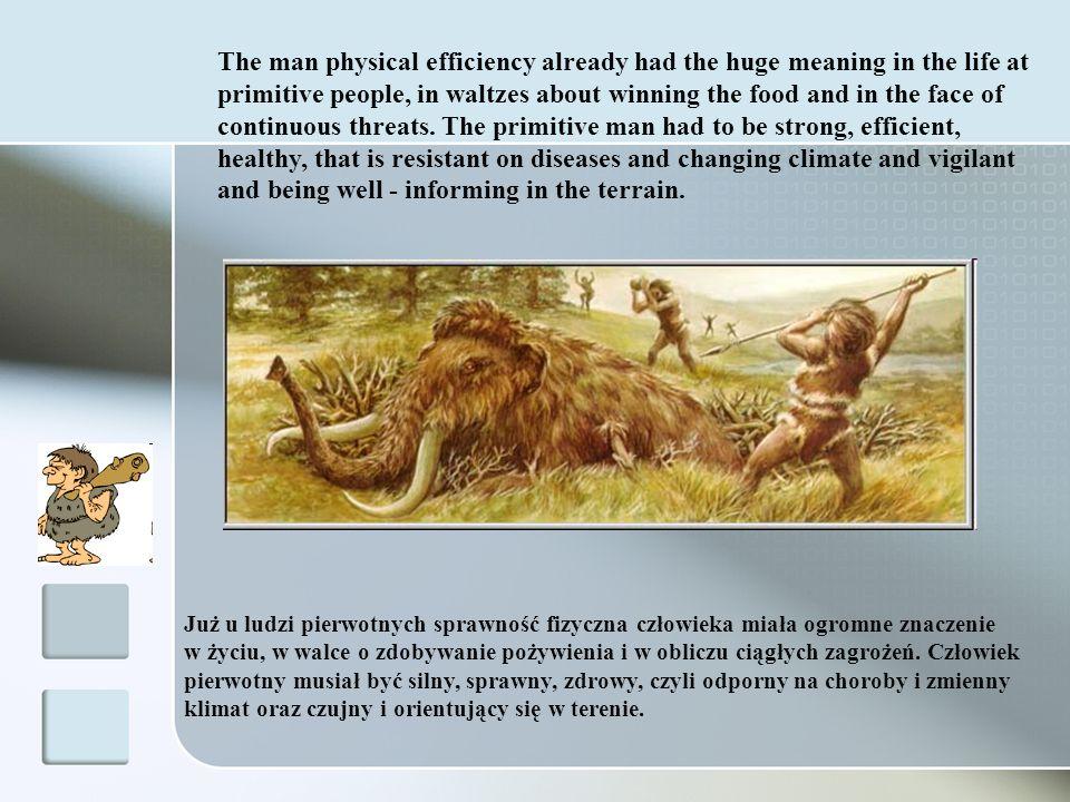 Już u ludzi pierwotnych sprawność fizyczna człowieka miała ogromne znaczenie w życiu, w walce o zdobywanie pożywienia i w obliczu ciągłych zagrożeń. C