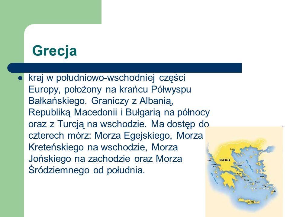 Grecja kraj w południowo-wschodniej części Europy, położony na krańcu Półwyspu Bałkańskiego. Graniczy z Albanią, Republiką Macedonii i Bułgarią na pół