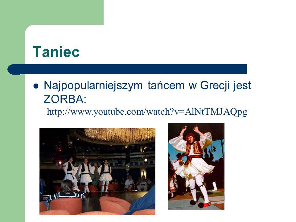 Taniec Najpopularniejszym tańcem w Grecji jest ZORBA: http://www.youtube.com/watch?v=AlNtTMJAQpg