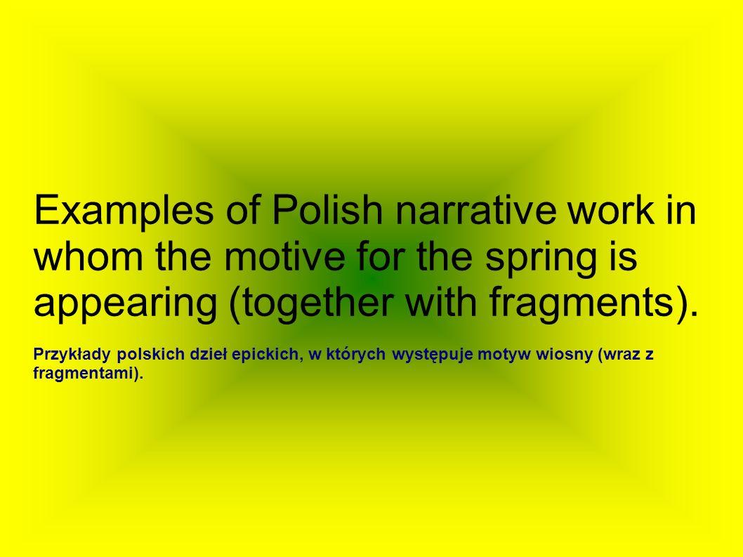1.Stefan Żeromski Wierna rzeka In the X chapter the author is summoning the spring deluge.