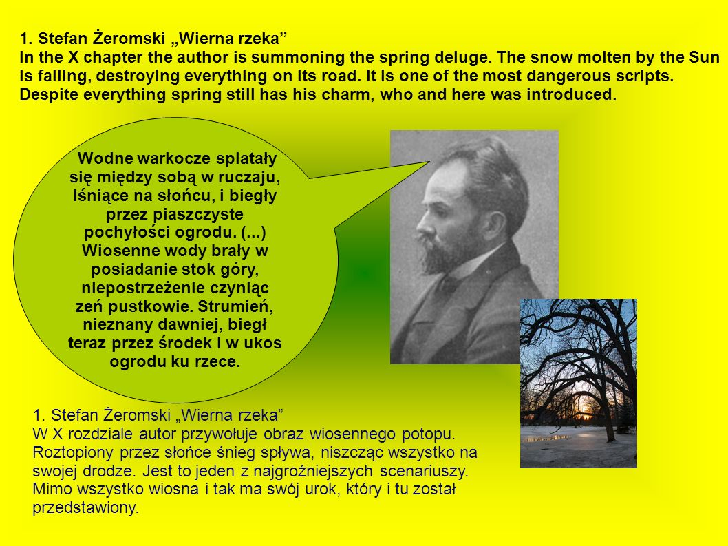 1. Stefan Żeromski Wierna rzeka In the X chapter the author is summoning the spring deluge. The snow molten by the Sun is falling, destroying everythi