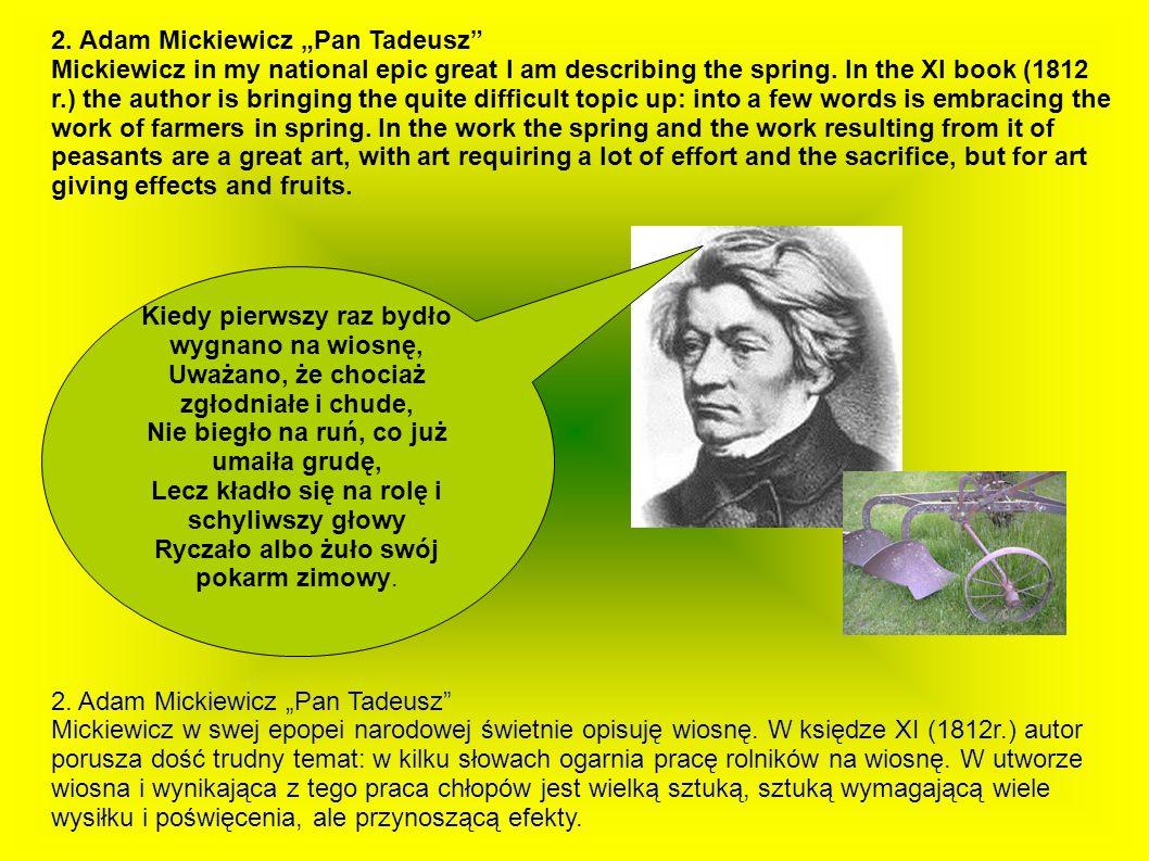 2. Adam Mickiewicz Pan Tadeusz Mickiewicz w swej epopei narodowej świetnie opisuję wiosnę. W księdze XI (1812r.) autor porusza dość trudny temat: w ki