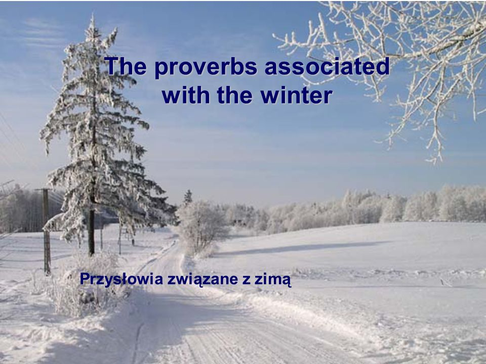 Przysłowia związane z zimą The proverbs associated with the winter