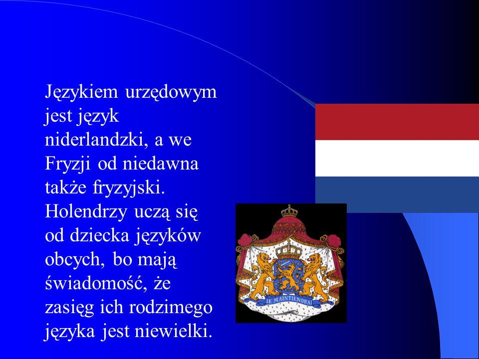Językiem urzędowym jest język niderlandzki, a we Fryzji od niedawna także fryzyjski. Holendrzy uczą się od dziecka języków obcych, bo mają świadomość,