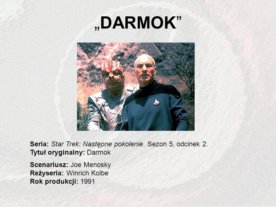DARMOK Seria: Star Trek: Następne pokolenie. Sezon 5, odcinek 2. Tytuł oryginalny: Darmok Scenariusz: Joe Menosky Reżyseria: Winrich Kolbe Rok produkc