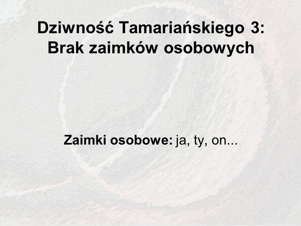 Dziwność Tamariańskiego 3: Brak zaimków osobowych Zaimki osobowe: ja, ty, on...