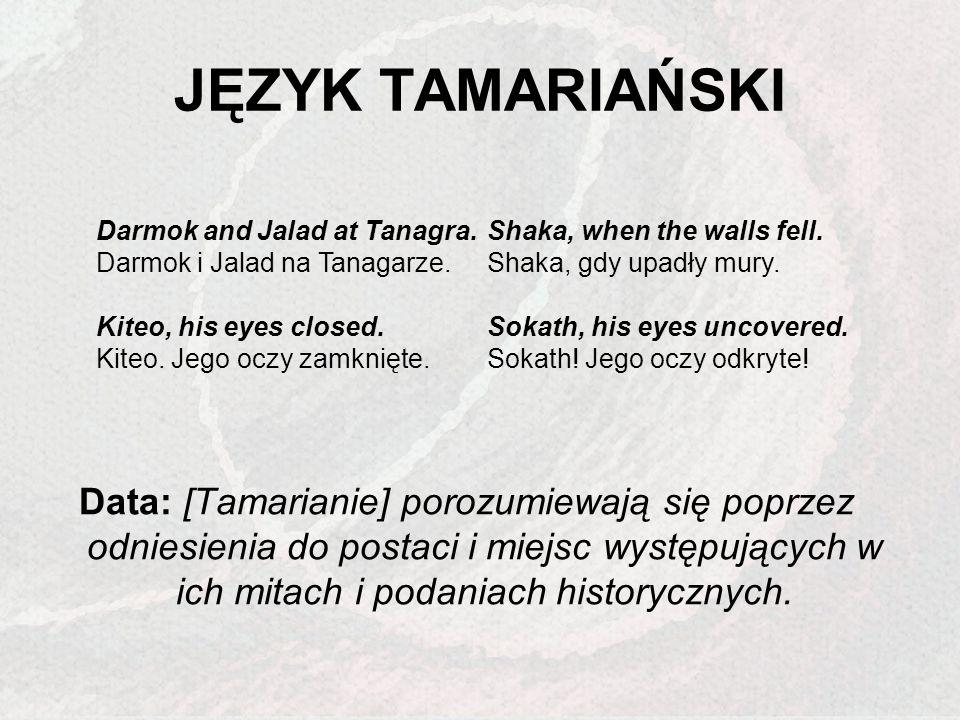 JĘZYK TAMARIAŃSKI Data: [Tamarianie] porozumiewają się poprzez odniesienia do postaci i miejsc występujących w ich mitach i podaniach historycznych. D