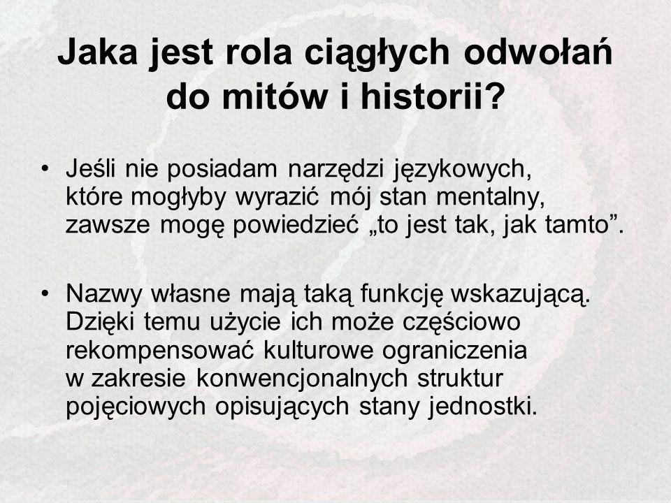 Jaka jest rola ciągłych odwołań do mitów i historii? Jeśli nie posiadam narzędzi językowych, które mogłyby wyrazić mój stan mentalny, zawsze mogę powi