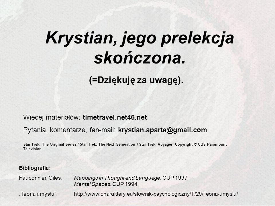Krystian, jego prelekcja skończona. (=Dziękuję za uwagę). Więcej materiałów: timetravel.net46.net Pytania, komentarze, fan-mail: krystian.aparta@gmail