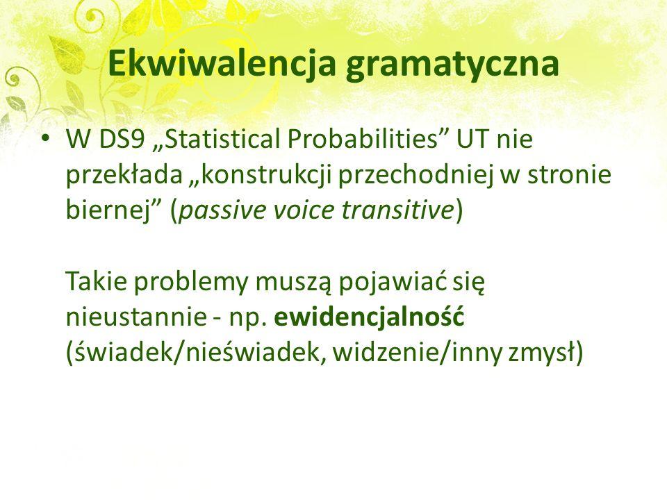 Ekwiwalencja gramatyczna W DS9 Statistical Probabilities UT nie przekłada konstrukcji przechodniej w stronie biernej (passive voice transitive) Takie