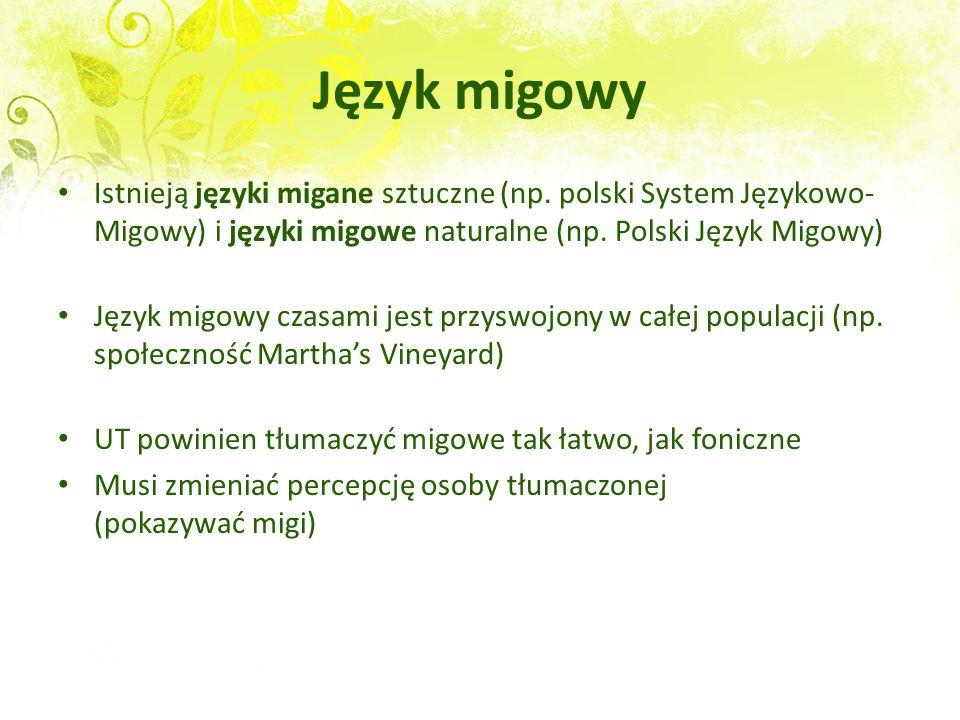Język migowy Istnieją języki migane sztuczne (np. polski System Językowo- Migowy) i języki migowe naturalne (np. Polski Język Migowy) Język migowy cza