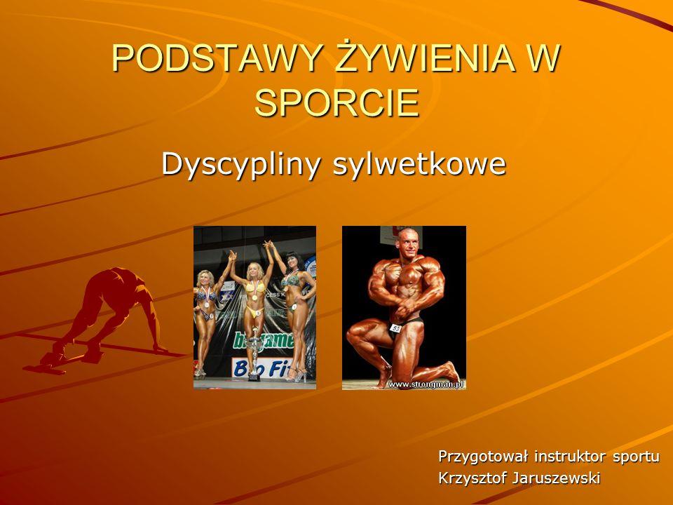 PODSTAWY ŻYWIENIA W SPORCIE Dyscypliny sylwetkowe Przygotował instruktor sportu Krzysztof Jaruszewski