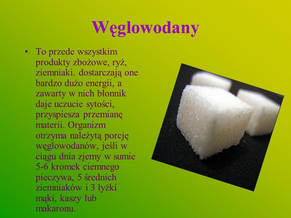 Węglowodany To przede wszystkim produkty zbożowe, ryż, ziemniaki. dostarczają one bardzo dużo energii, a zawarty w nich błonnik daje uczucie sytości,