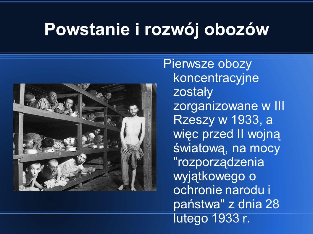 Powstanie i rozwój obozów Pierwsze obozy koncentracyjne zostały zorganizowane w III Rzeszy w 1933, a więc przed II wojną światową, na mocy