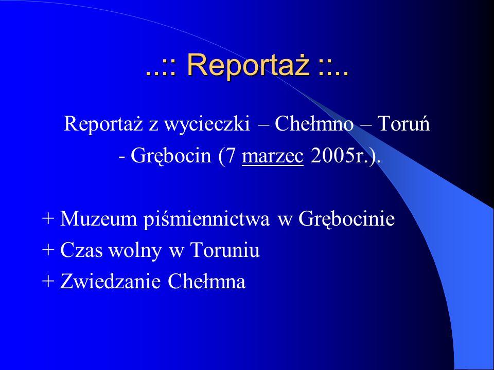 ..:: Reportaż ::..Reportaż z wycieczki – Chełmno – Toruń - Grębocin (7 marzec 2005r.).