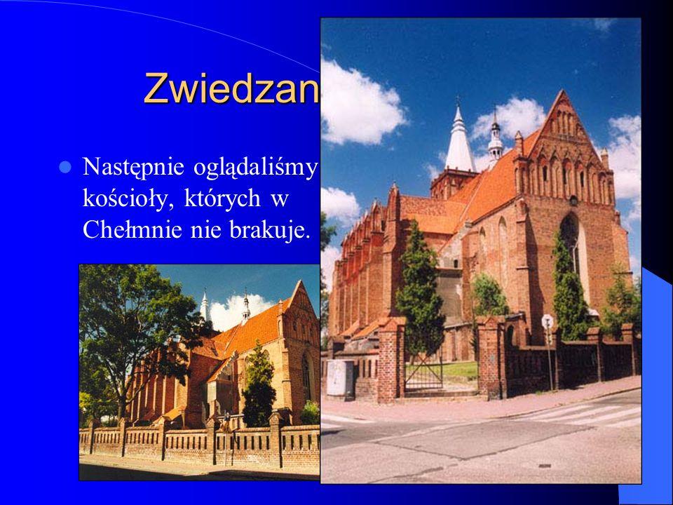 Zwiedzanie Chełmna Następnie oglądaliśmy kościoły, których w Chełmnie nie brakuje.