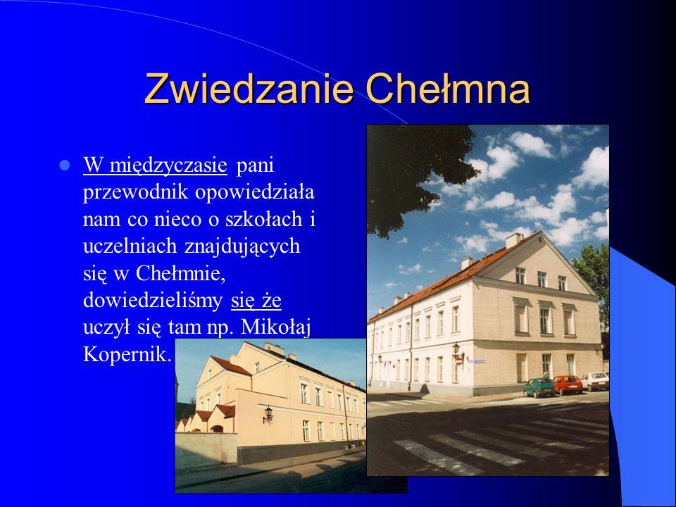 Zwiedzanie Chełmna W międzyczasie pani przewodnik opowiedziała nam co nieco o szkołach i uczelniach znajdujących się w Chełmnie, dowiedzieliśmy się że uczył się tam np.
