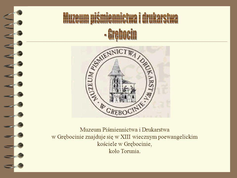 Muzeum Piśmiennictwa i Drukarstwa w Grębocinie znajduje się w XIII wiecznym poewangelickim kościele w Grębocinie, koło Torunia.