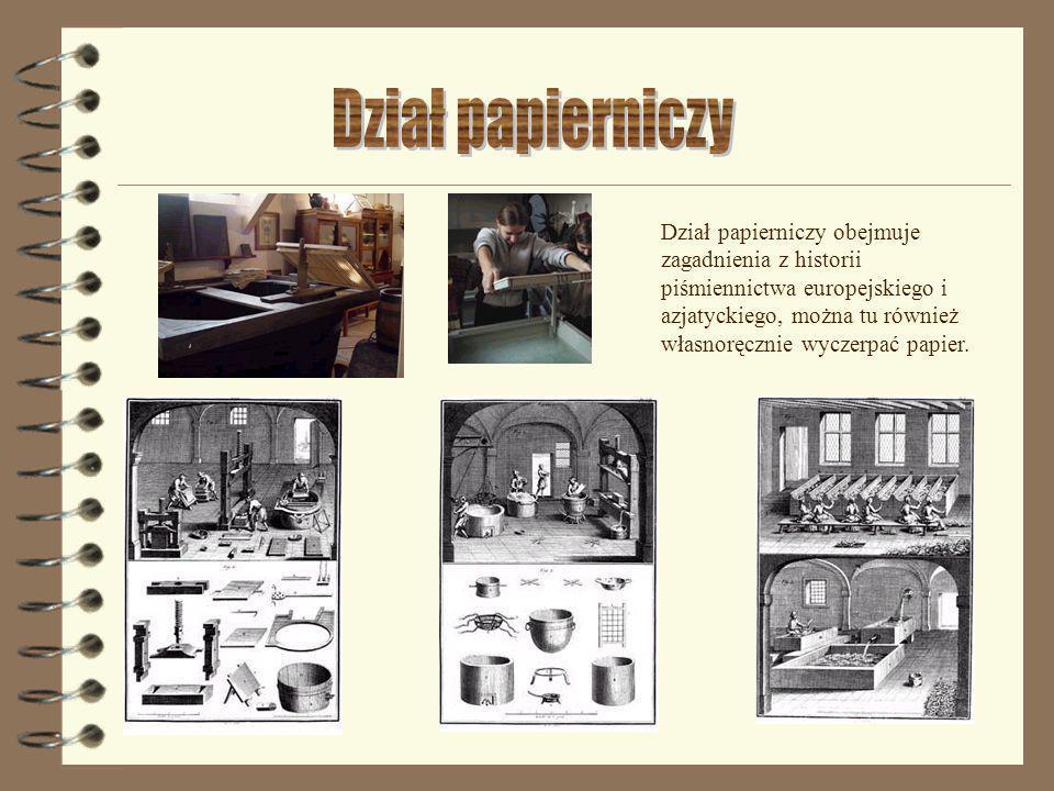 Dział papierniczy obejmuje zagadnienia z historii piśmiennictwa europejskiego i azjatyckiego, można tu również własnoręcznie wyczerpać papier.