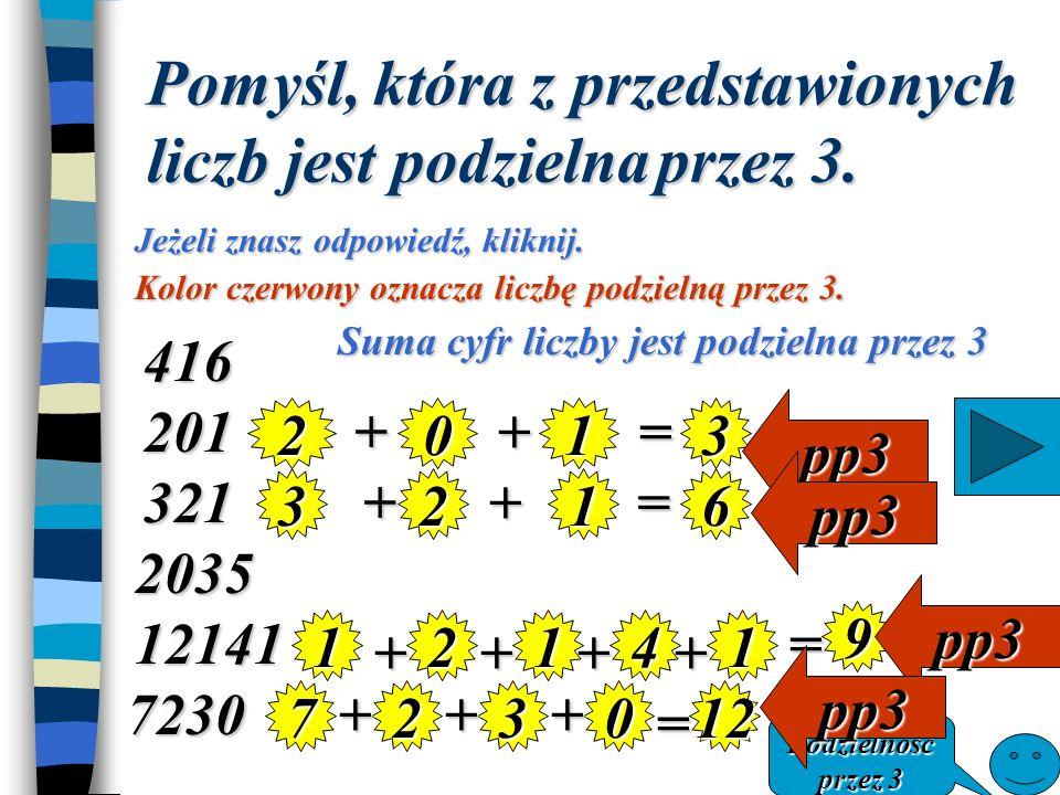 CECHA PODZIELNOŚCI PRZEZ 3. Jeżeli suma cyfr danej liczby jest podzielna przez 3 To liczba ta jest podzielna przez 3.