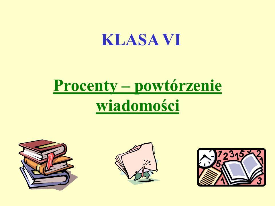 Procenty – powtórzenie wiadomości KLASA VI