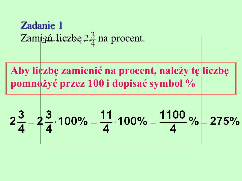 Zadanie 1 Zadanie 1 Zamień liczbę na procent.