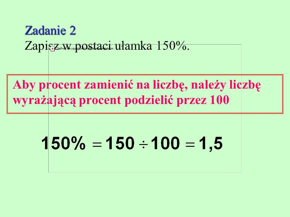 Zadanie 1 Zadanie 1 Zamień liczbę na procent. Aby liczbę zamienić na procent, należy tę liczbę pomnożyć przez 100 i dopisać symbol %