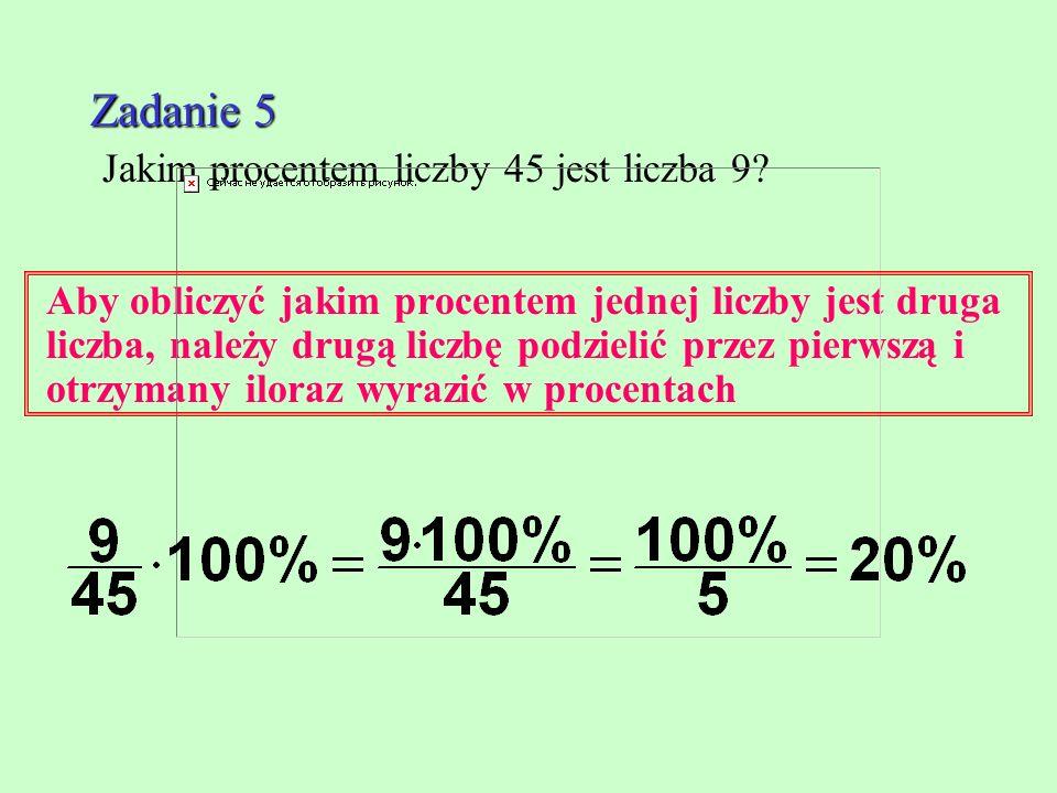 Zadanie 4 Zadanie 4 Oblicz liczbę której 5% wynosi 30 Aby obliczyć liczbę z danego jej procentu, należy podzielić tę liczbę przez ten procent 30 : 5%