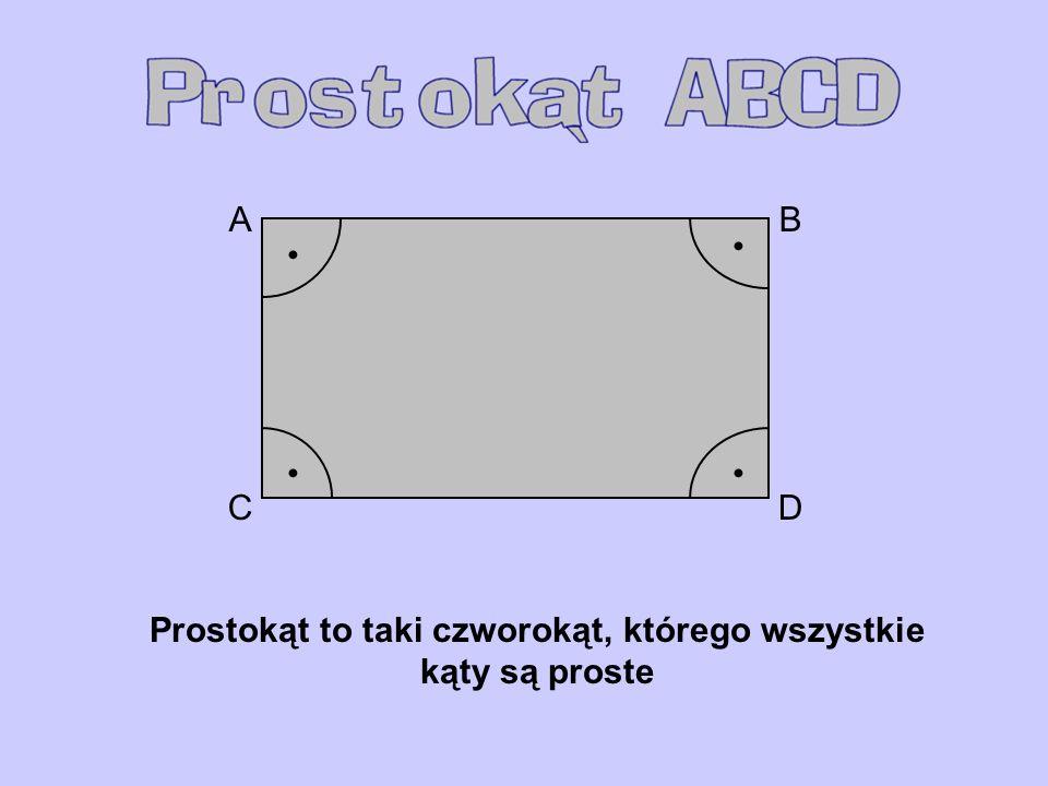 AB CD Prostokąt to taki czworokąt, którego wszystkie kąty są proste