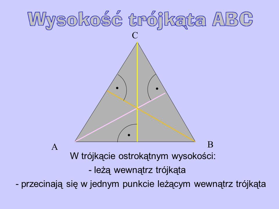 A B C W trójkącie ostrokątnym wysokości: - leżą wewnątrz trójkąta - przecinają się w jednym punkcie leżącym wewnątrz trójkąta