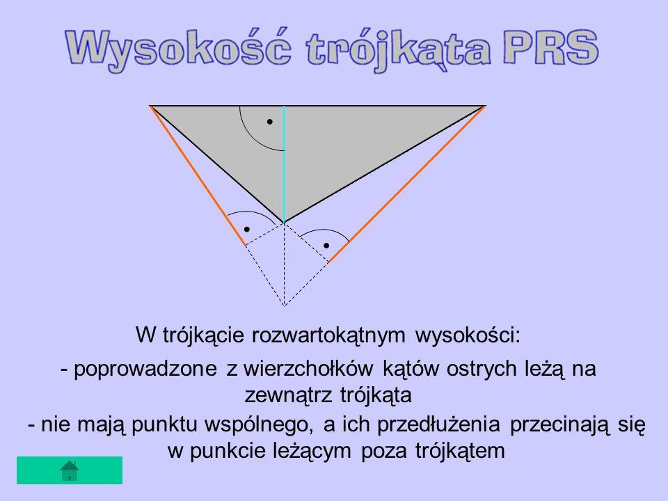 W trójkącie rozwartokątnym wysokości: - poprowadzone z wierzchołków kątów ostrych leżą na zewnątrz trójkąta - nie mają punktu wspólnego, a ich przedłużenia przecinają się w punkcie leżącym poza trójkątem