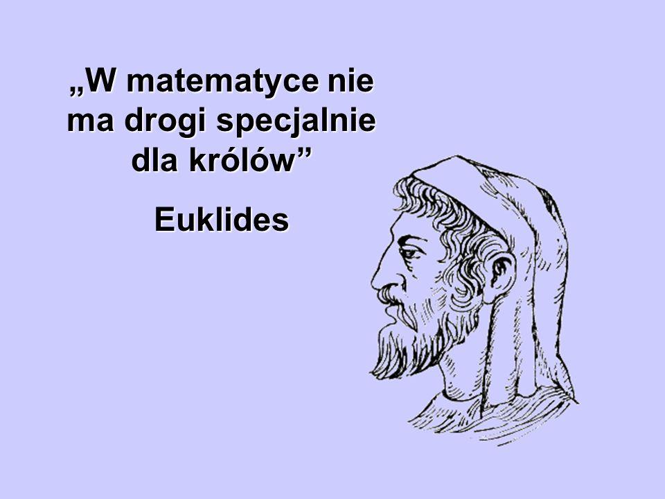 W matematyce nie ma drogi specjalnie dla królów Euklides