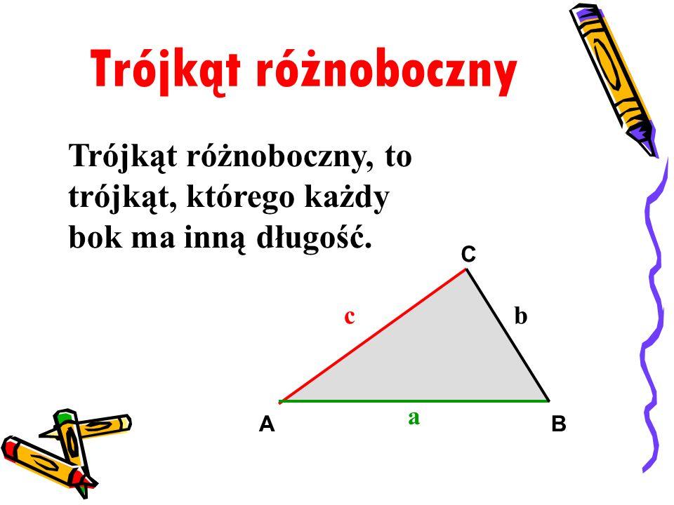 Trójkąt różnoboczny Trójkąt różnoboczny, to trójkąt, którego każdy bok ma inną długość. c a b AB C