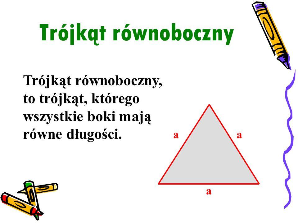 Trójkąt równoboczny Trójkąt równoboczny, to trójkąt, którego wszystkie boki mają równe długości. a aa