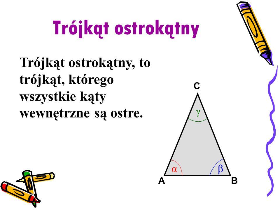 Trójkąt ostrokątny Trójkąt ostrokątny, to trójkąt, którego wszystkie kąty wewnętrzne są ostre. BA C αβ γ