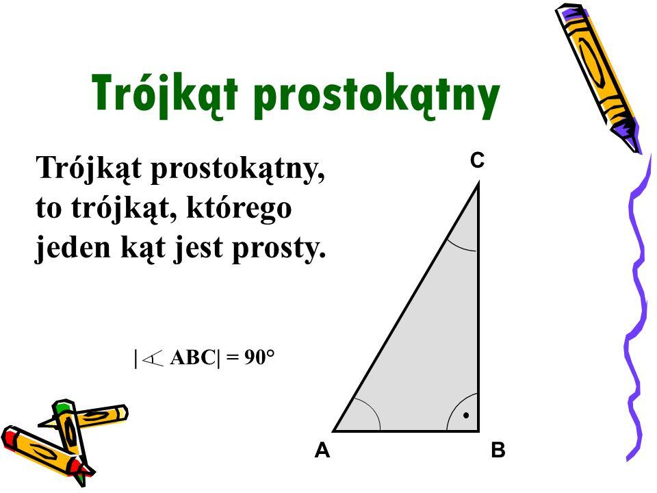Trójkąt prostokątny Trójkąt prostokątny, to trójkąt, którego jeden kąt jest prosty. A C B |ABC| = 90°