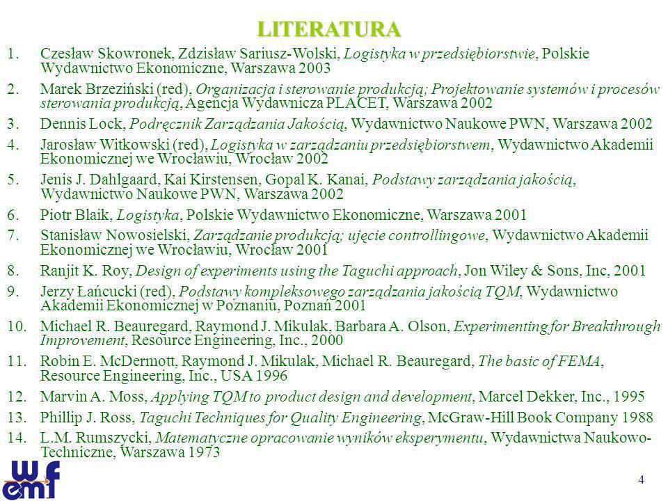 4 LITERATURA 1. 1.Czesław Skowronek, Zdzisław Sariusz-Wolski, Logistyka w przedsiębiorstwie, Polskie Wydawnictwo Ekonomiczne, Warszawa 2003 2. 2.Marek