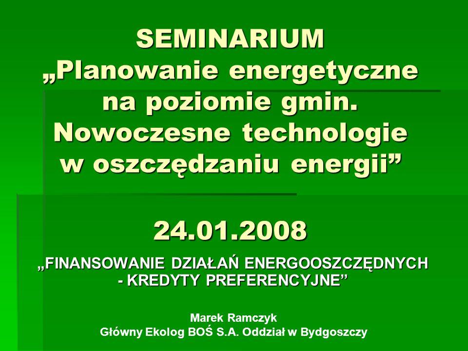 SEMINARIUM Planowanie energetyczne na poziomie gmin. Nowoczesne technologie w oszczędzaniu energii 24.01.2008 FINANSOWANIE DZIAŁAŃ ENERGOOSZCZĘDNYCH -