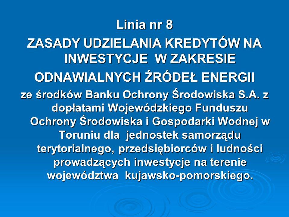 Linia nr 8 ZASADY UDZIELANIA KREDYTÓW NA INWESTYCJE W ZAKRESIE ODNAWIALNYCH ŹRÓDEŁ ENERGII ze środków Banku Ochrony Środowiska S.A. z dopłatami Wojewó