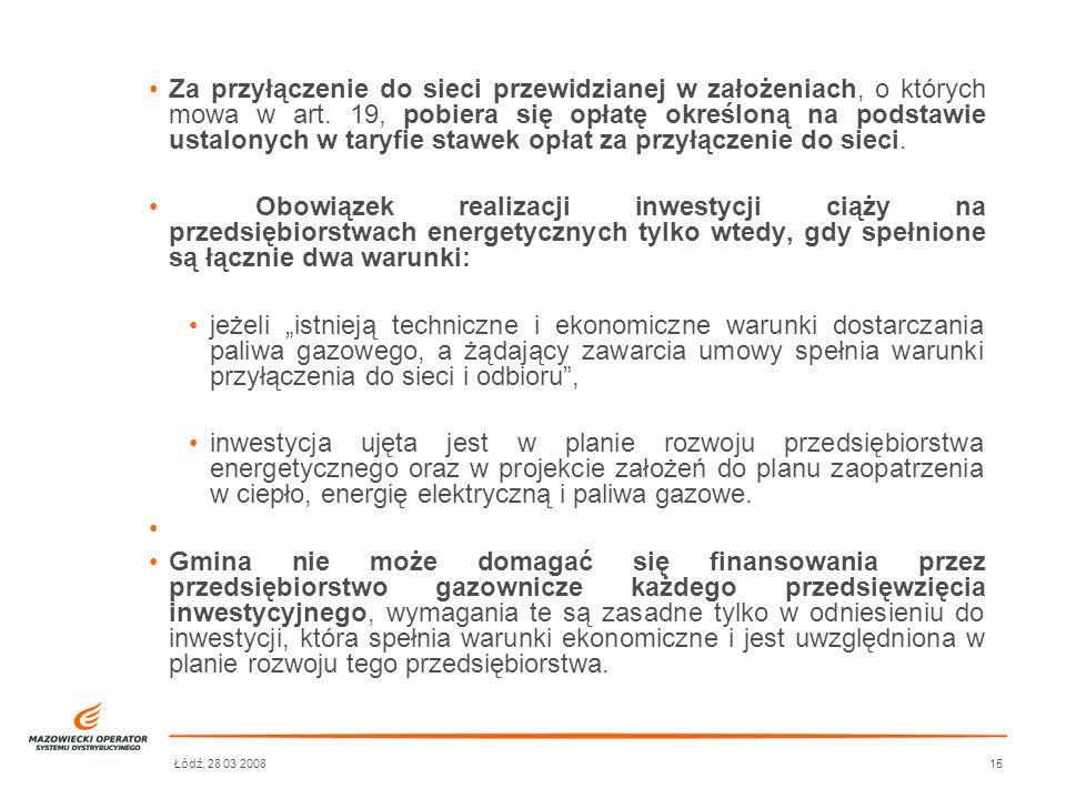Łódź, 28 03 200815 Za przyłączenie do sieci przewidzianej w założeniach, o których mowa w art. 19, pobiera się opłatę określoną na podstawie ustalonyc