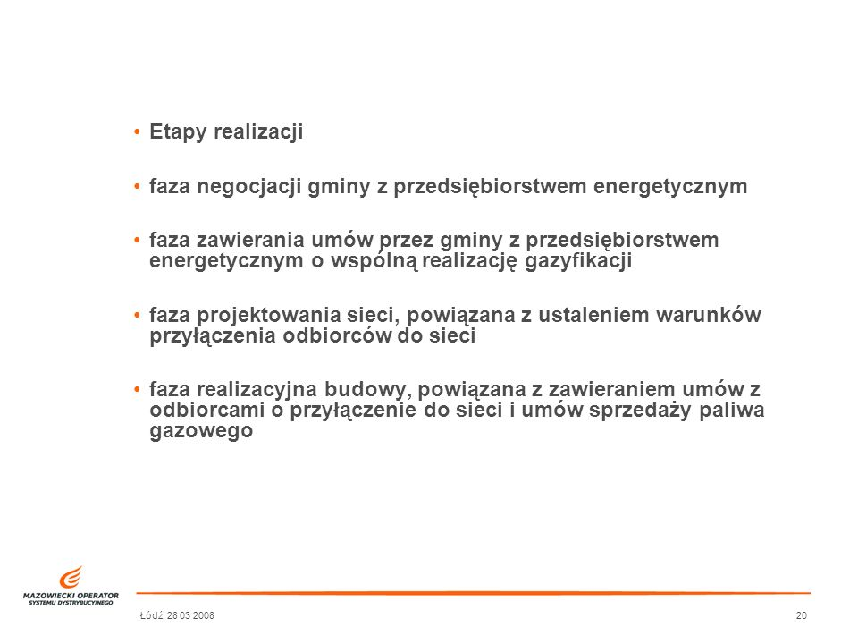 Łódź, 28 03 200820 Etapy realizacji faza negocjacji gminy z przedsiębiorstwem energetycznym faza zawierania umów przez gminy z przedsiębiorstwem energ