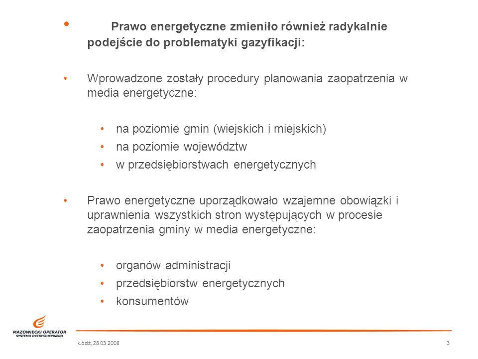 Łódź, 28 03 20083 Prawo energetyczne zmieniło również radykalnie podejście do problematyki gazyfikacji: Wprowadzone zostały procedury planowania zaopa