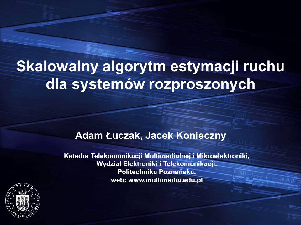 Wprowadzenie Algorytm estymacji ruchu jest najbardziej czasochłonną częścią hybrydowych algorytmu kompresji sygnałów wizyjnych takich jak MPEG-2, H.263, AVC/H.264 oraz wielu innych.