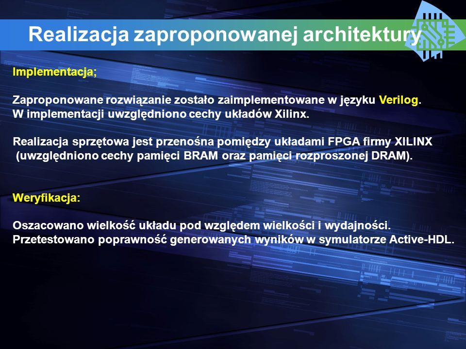 Realizacja zaproponowanej architektury Implementacja; Zaproponowane rozwiązanie zostało zaimplementowane w języku Verilog. W implementacji uwzględnion